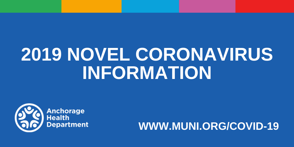 Click here for 2019 Novel Coronavirus Information from the Anchorage Health Department